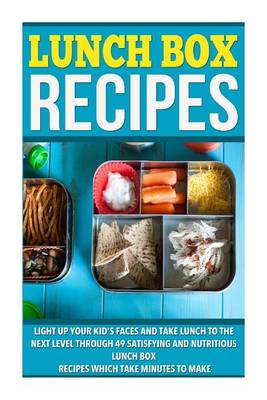 Picture of Lunch Box Recipes: Light Up Your Kids' Faces and Take Lunch to the Next Level with 49 Satisfying and Nutritious Lunch Box Recipes That Take Minutes to Make