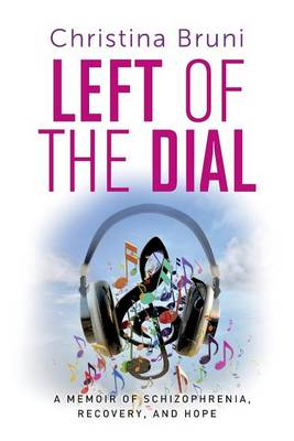 Picture of Left of the Dial: A Memoir of Schizophrenia, Recovery, and Hope