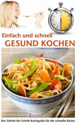 Picture of Einfach Und Schnell Gesund Kochen: Der Schritt-Fur-Schritt Kochguide Fur Die Schnelle Kuche