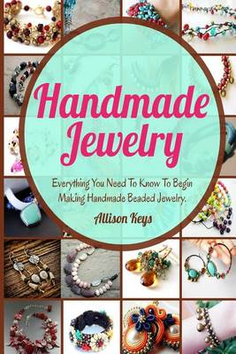 Picture of Handmade Jewelry: Everything You Need to Know to Begin Making Handmade Beaded Jewelry