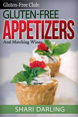 Picture of Gluten-Free Club: Gluten-Free Appetizers and Matching Wines: Simple and Gourmet Appetizers with Everyday Wine