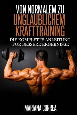 Picture of Von Normalem Zu Unglaublichem Krafttraining: Die Komplette Anleitung Fur Bessere Ergebnisse