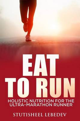 Picture of Eat to Run. Holistic Nutrition for the Ultra-Marathon Runner