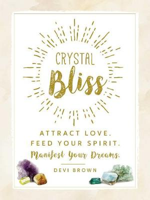 Picture of Crystal Bliss: Attract Love. Feed Your Spirit. Manifest Your Dreams.