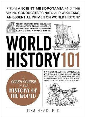 Picture of World History 101: From Ancient Mesopotamia and the Viking Conquests to NATO and Wikileaks, an Essential Primer on World History