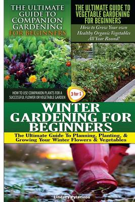 Picture of The Ultimate Guide to Companion Gardening for Beginners & the Ultimate Guide to Vegetable Gardening for Beginners & Winter Gardening for Beginners
