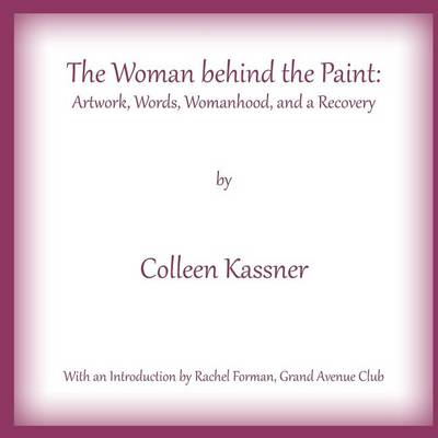 Picture of The Woman Behind the Paint: Artwork, Words, Womanhood and a Recovery