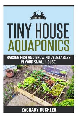 Picture of Tiny House Aquaponics: Raising Fish and Growing Vegetables in Your Small Space