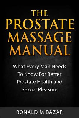 Picture of The Prostate Massage Manual: What Every Man Needs to Know for Better Prostate Health and Sexual Pleasure
