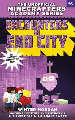 Picture of Encounters in End City: The Unofficial Minecrafters Academy Series, Book Six