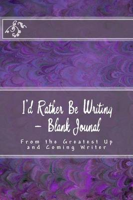 Picture of I'd Rather Be Writing - Blank Jounal: From the Greatest Up and Coming Writer