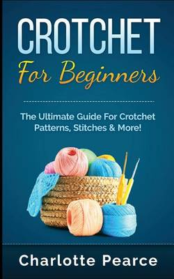 Picture of Crochet for Beginners: The Ultimate Guide for Crochet Patterns, Stitches & More!