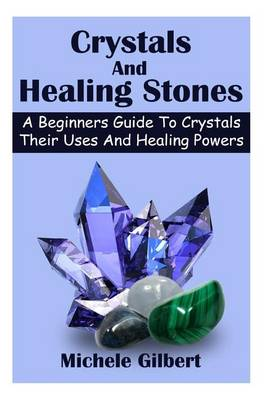Picture of Crystals and Healing Stones: A Beginners Guide to Crystals Their Uses and Healing Powers