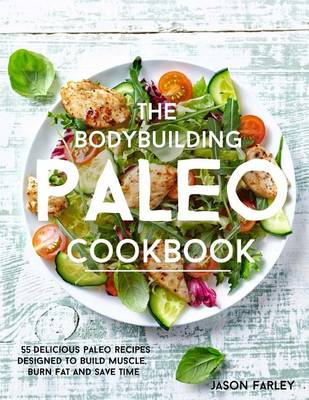 Picture of The Bodybuilding Paleo Cookbook: 55 Delicious Paleo Diet Recipes Designed to Build Muscle, Burn Fat and Save Time