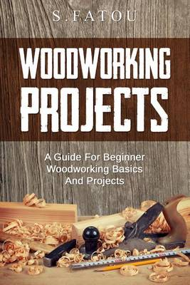 Picture of Woodworking Projects: A Guide for Beginner Woodworking Basics and Projects