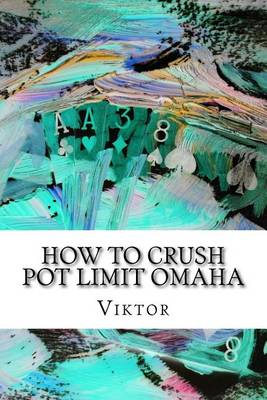 Picture of How to Crush Pot Limit Omaha
