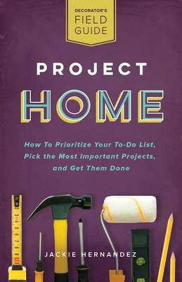 Picture of Project Home: How to Prioritize Your To-Do List, Pick the Most Important Projects, and Get Them Done