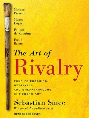 Picture of The Art of Rivalry: Four Friendships, Betrayals, and Breakthroughs in Modern Art