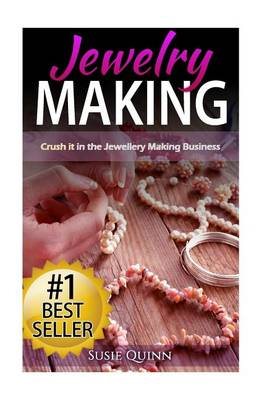 Picture of Jewelry Making: Crush It in the Jewelry Making Business (Make Huge Profits by Designing Exquisite Beautiful Jewelry Right in Your Own Home)