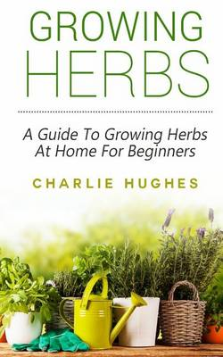 Picture of Growing Herbs at Home: A Guide to Growing Herbs at Home for Beginners