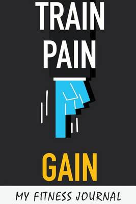 Picture of My Fitness Journal: Train Pain Gain, 6 X 9, 50 Daily Fitness Logs