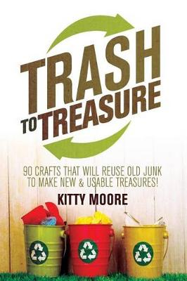 Picture of Trash to Treasure (3rd Edition): 90 Crafts That Will Reuse Old Junk to Make New & Usable Treasures!