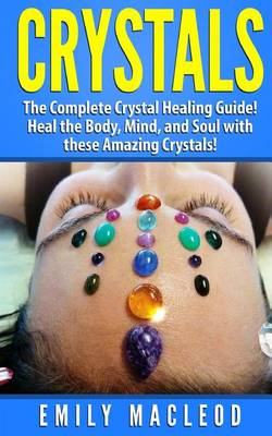 Picture of Crystals: The Complete Crystal Healing Guide! Heal the Body, Mind, and Soul with the Power of Crystals!