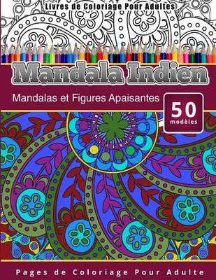 Picture of Livres de Coloriage Pour Adultes Mandala Indien: Mandalas Et Figures Apaisantes Pages de Coloriage Pour Adulte