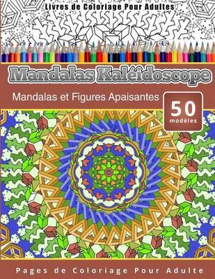 Picture of Livres de Coloriage Pour Adultes Mandalas Kaleidoscope: Mandalas Et Figures Apaisantes Pages de Coloriage Pour Adulte