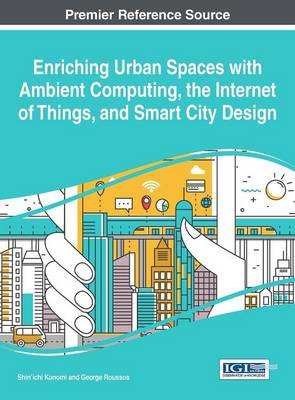 Picture of Enriching Urban Spaces with Ambient Computing, the Internet of Things, and Smart City Design