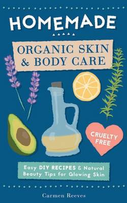 Picture of Homemade Organic Skin & Body Care  : Easy DIY Recipes and Natural Beauty Tips for Glowing Skin