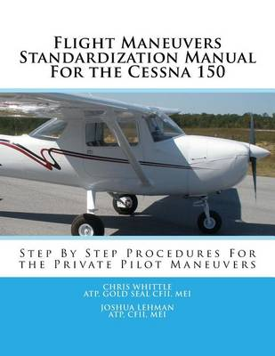 Picture of Flight Maneuvers Standardization Manual for the Cessna 150: Step by Step Procedures for the Private Pilot Maneuvers (2016)