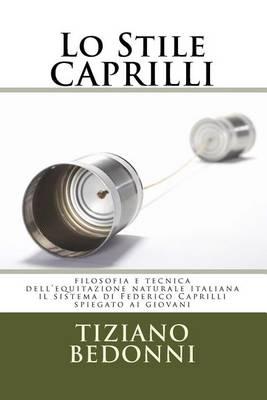 Picture of Lo Stile Caprilli: Filosofia E Tecnica Dell'equitazione Naturale Italiana - Il Sistema Di Federico Caprilli Spiegato AI Giovani