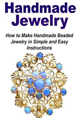 Picture of Handmade Jewelry: How to Make Handmade Beaded Jewelry in Simple and Easy Instruc: Handmade Jewelry, Jewelry Book, Make Jewelry, Beaded Jewelry, Simple Jewelry