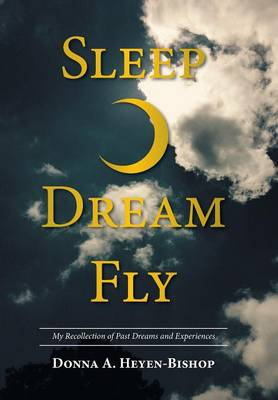 Picture of Sleep Dream Fly: My Recollection of Past Dreams and Experiences