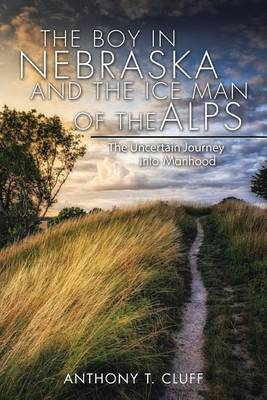 Picture of The Boy in Nebraska and the Ice Man of the Alps: The Uncertain Journey Into Manhood
