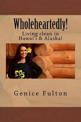 Picture of Wholeheartedly!: Living Clean in Hawai'i & Alaska!