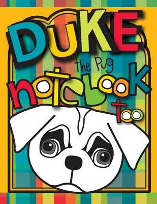 Picture of Duke the Pug Notebook Too: A Zooky and Friends 200 Page Blank Notebook