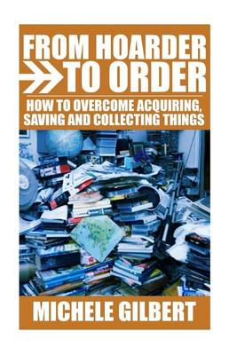 Picture of From Hoarder to Order: How to Stop Acquiring, Saving and Collecting Things