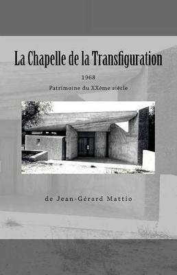 Picture of La Chapelle de La Transfiguration, Patrimoine Du Xxeme Siecle, 1968, de Jean-Gerard Mattio