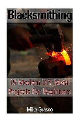 Picture of Blacksmithing: 15 Modern DIY Metal Projects for Beginners: (Blacksmithing, Metal Work)