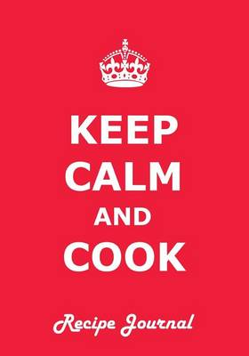 Picture of Keep Calm and Cook Recipe Journal: Ideal Gift for Family/Cooks/Mother. Write Down Your Favorite Meals and Keep Them for a Lifetime.