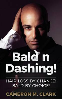 Picture of Bald N Dashing!: Hair Loss by Chance, Bald by Choice!