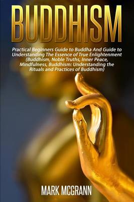 Picture of Buddhism: Practical Beginners Guide to Buddha and Guide to Understanding the Ess