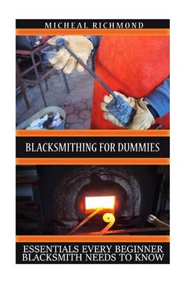 Picture of Blacksmithing for Dummies: Essentials Every Beginner Blacksmith Needs to Know: (Blacksmith, How to Blacksmith, How to Blacksmithing, Metal Work, Knife Making, Bladesmith, Blacksmithing)