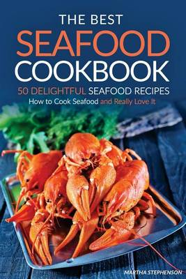 Picture of The Best Seafood Cookbook - 50 Delightful Seafood Recipes: How to Cook Seafood and Really Love It