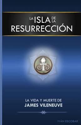 Picture of La Isla de La Resurreccion: La Vida y Muerte de James Vileneuve