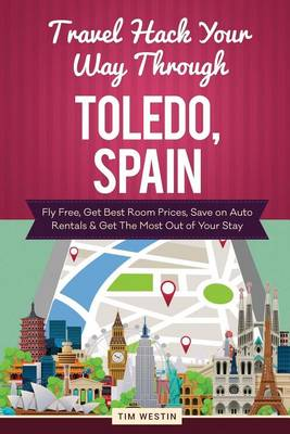 Picture of Travel Hack Your Way Through Toledo, Spain: Fly Free, Get Best Room Prices, Save on Auto Rentals & Get the Most Out of Your Stay