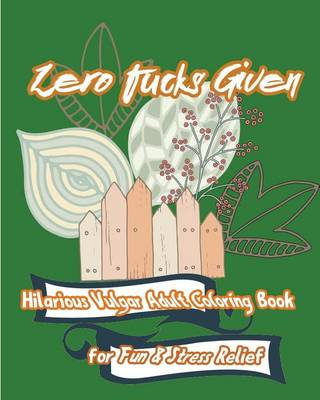 Picture of Zero Fucks Given: Hilarious Vulgar Adult Coloring Book for Fun & Stress Relief