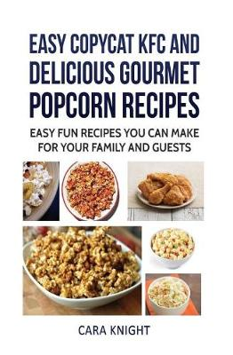 Picture of Easy Copycat KFC and Delicious Gourmet Popcorn Recipes: Easy Fun Recipes You Can Make for Your Family and Guests